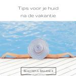 Tips voor je huid na de vakantie
