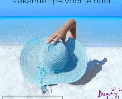Vakantie tips voor je huid