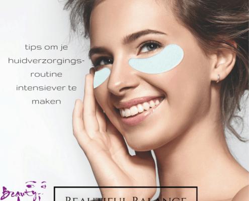 tips om je huidverzorgingsroutine intensiever te maken